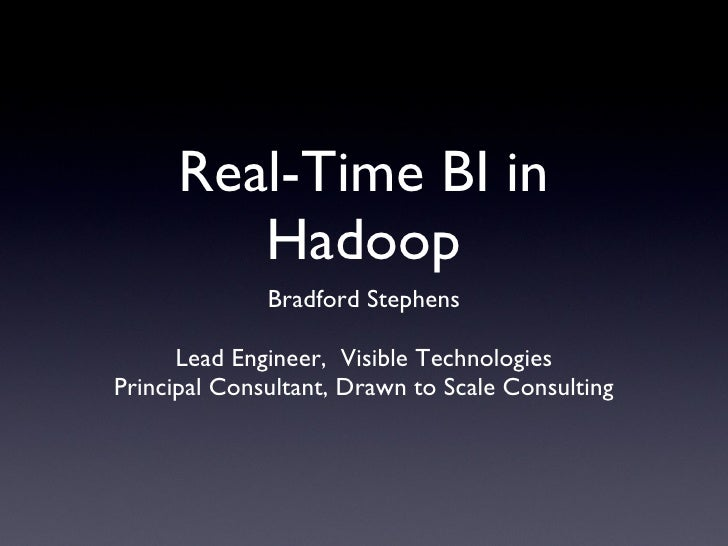 Real-Time BI in Hadoop <ul><li>Bradford Stephens </li></ul><ul><li>Lead Engineer,  Visible Technologies </li></ul><ul><li>...
