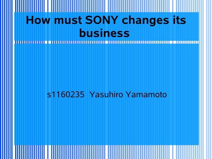 How must SONY changes its       business   s1160235 Yasuhiro Yamamoto