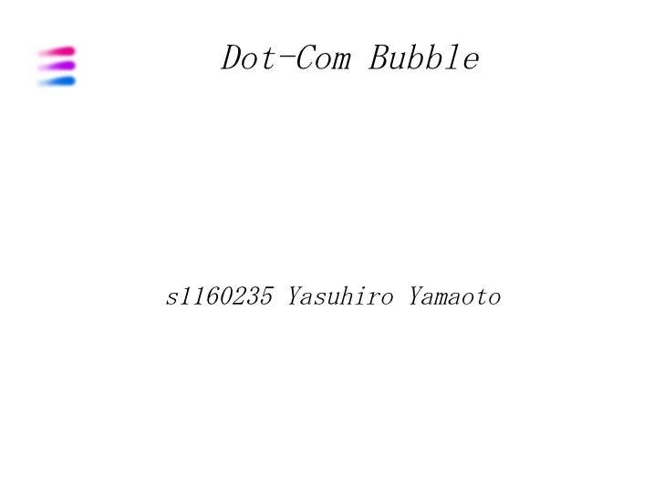 Dot-Com Bubble     s1160235 Yasuhiro Yamaoto