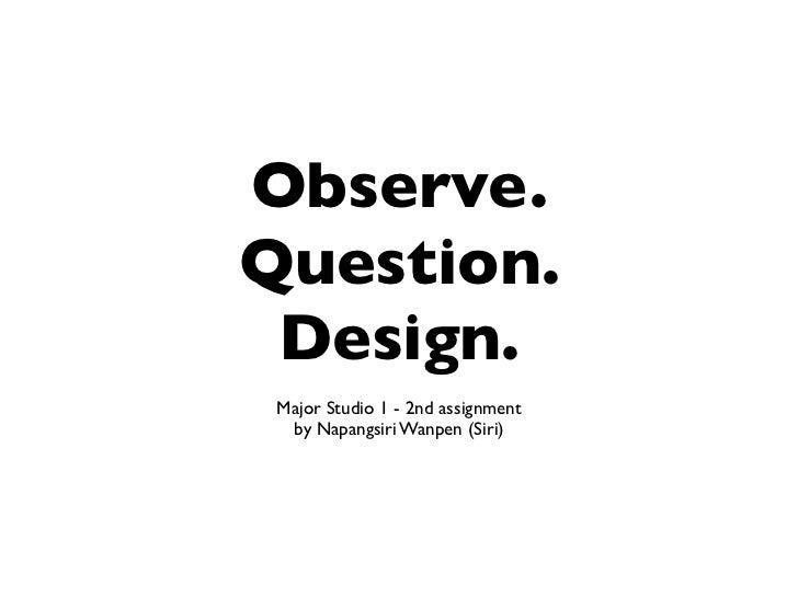 Observe.Question. Design. Major Studio 1 - 2nd assignment  by Napangsiri Wanpen (Siri)