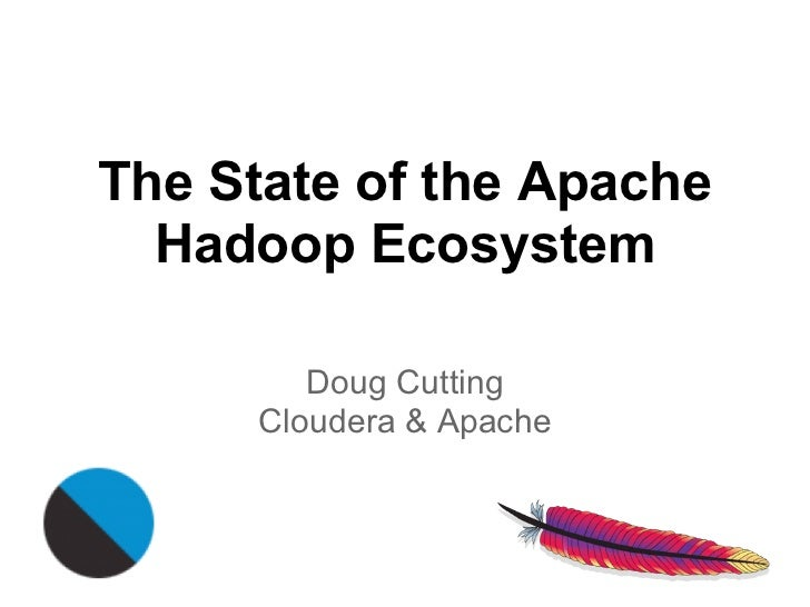 The State of the Apache  Hadoop Ecosystem         Doug Cutting      Cloudera & Apache