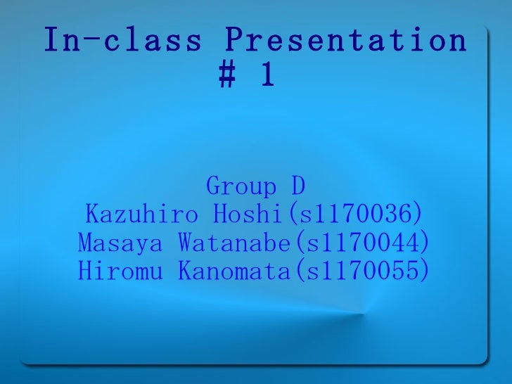 In-class Presentation # 1   Group D Kazuhiro Hoshi(s1170036) Masaya Watanabe(s1170044) Hiromu Kanomata(s1170055)