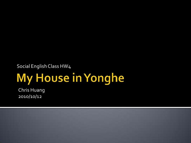 Social English Class HW4<br />My House in Yonghe<br />Chris Huang <br />2010/10/12<br />