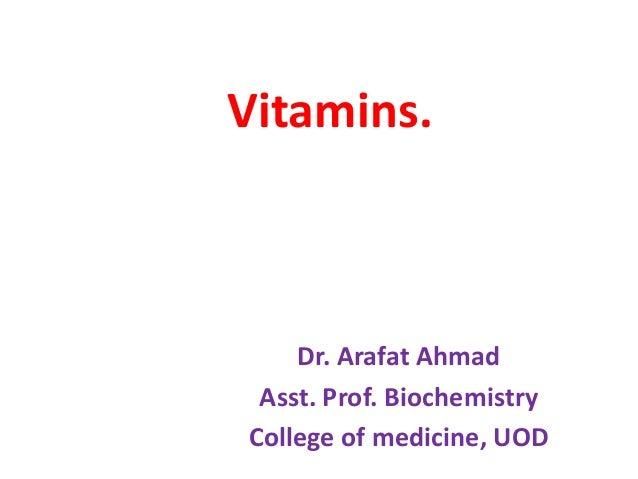Vitamins. Dr. Arafat Ahmad Asst. Prof. Biochemistry College of medicine, UOD