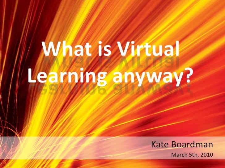 What is Virtual Learning anyway?<br />Kate Boardman<br />March 5th, 2010<br />