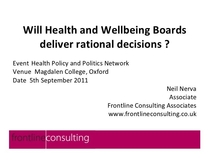 Will Health and Wellbeing Boards      deliver rational decisions ?Event Health Policy and Politics NetworkVenue Magdalen C...