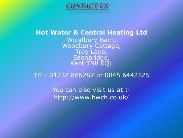 Hot Water & Central Heating Ltd Woodbury Barn, Woodbury Cottage, Troy Lane, Edenbridge, Kent TN8 6QL  TEL: 01732 866282 or...