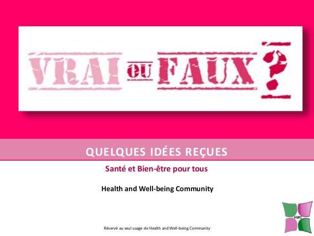 QUELQUES IDÉES REÇUES Santé et Bien-être pour tous Health and Well-being Community  Réservé au seul usage de Health and We...