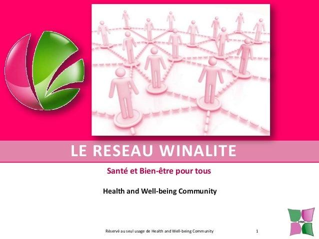 LE RESEAU WINALITE Santé et Bien-être pour tous Health and Well-being Community  Réservé au seul usage de Health and Well-...