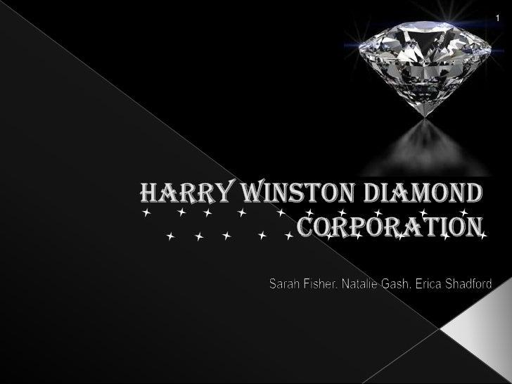 1<br />HARRY WINSTON DIAMOND CORPORATION<br />Sarah Fisher, Natalie Gash, Erica Shadford<br />
