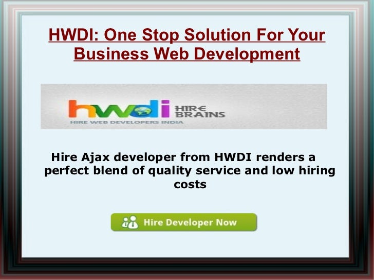 HWDI: One Stop Solution For Your  Business Web Development Hire Ajax developer from HWDI renders aperfect blend of quality...