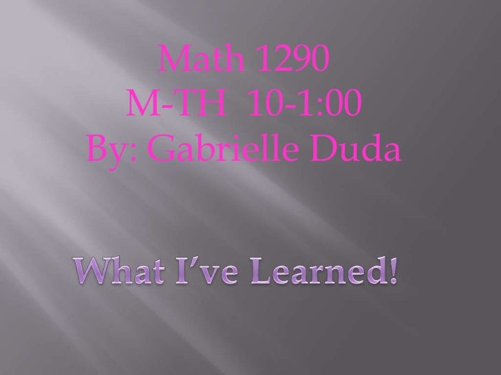 Math 1290  M-TH 10-1:00By: Gabrielle Duda