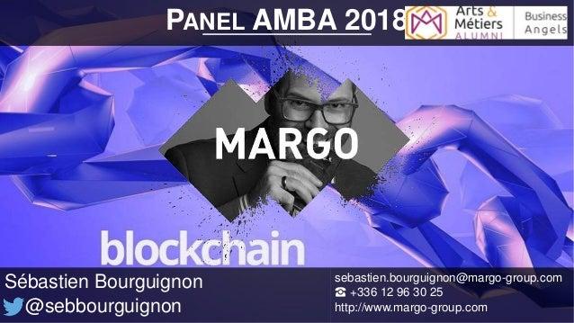 PANEL AMBA 2018 Sébastien Bourguignon @sebbourguignon sebastien.bourguignon@margo-group.com ☎ +336 12 96 30 25 http://www....
