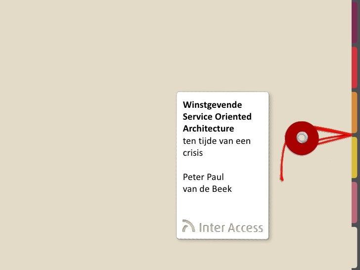 Winstgevende Service Oriented Architecture ten tijde van een crisis  Peter Paul van de Beek