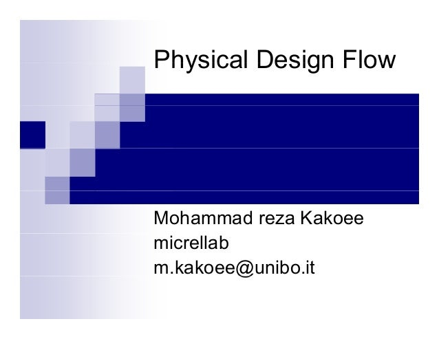 Physical Design FlowMohammad reza Kakoeemicrellabm.kakoee@unibo.it          @