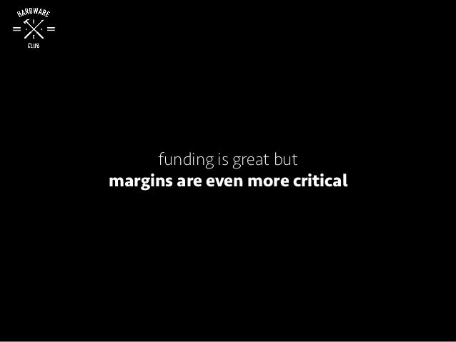 funding is great but margins are even more critical