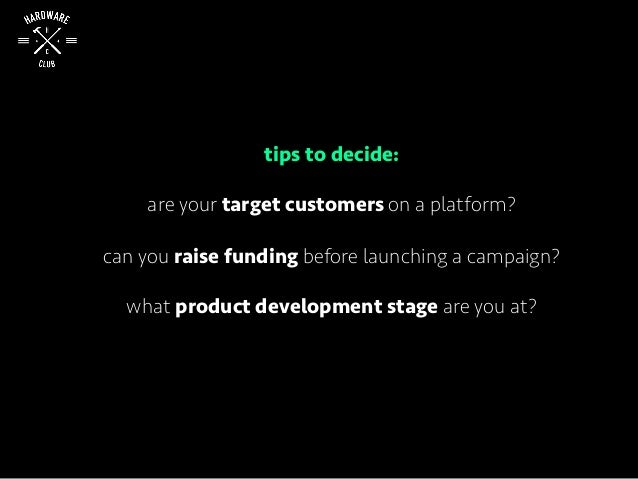tips to decide: are your target customers on a platform? can you raise funding before launching a campaign? what product d...