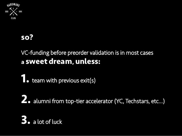 so? VC-funding before preorder validation is in most cases a sweet dream, unless: 1. team with previous exit(s) 2. alumni ...