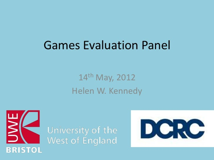 Games Evaluation Panel     14th May, 2012    Helen W. Kennedy