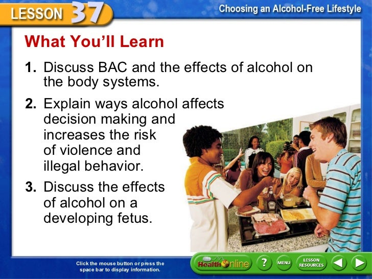 <ul><li>1. Discuss BAC and the effects of alcohol on  the body systems.  </li></ul>What You'll Learn 2. Explain ways alcoh...
