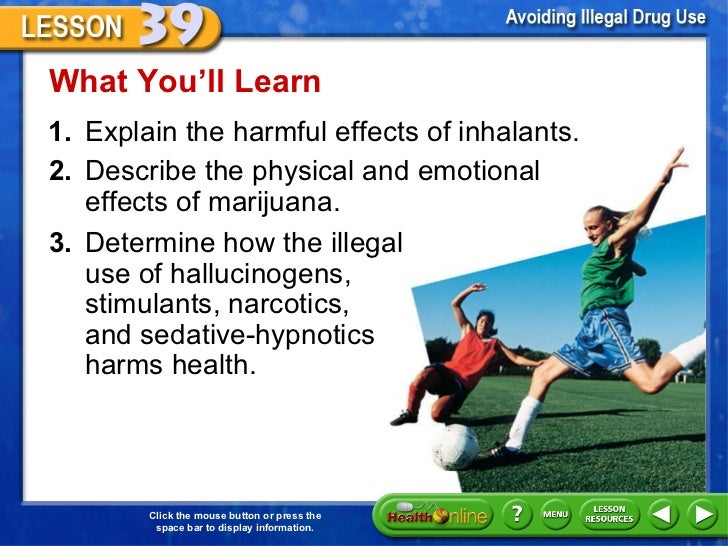 <ul><li>1. Explain the harmful effects of inhalants.  </li></ul>What You 'll Learn 2. Describe the physical and emotional ...