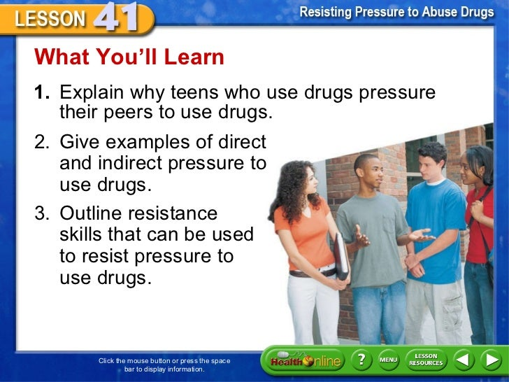 <ul><li>1. Explain why teens who use drugs pressure their peers to use drugs.  </li></ul>What You 'll Learn 2. Give exampl...