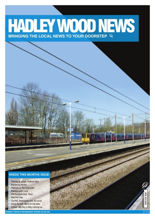 INSIDE THIS MONTHS ISSUEDESIGNED & PRINTED BY PRINTWAREHOUSE TELEPHONE: 020 8441 4482APRIL2013ISSUEHADLEYWOODNEWSParking a...