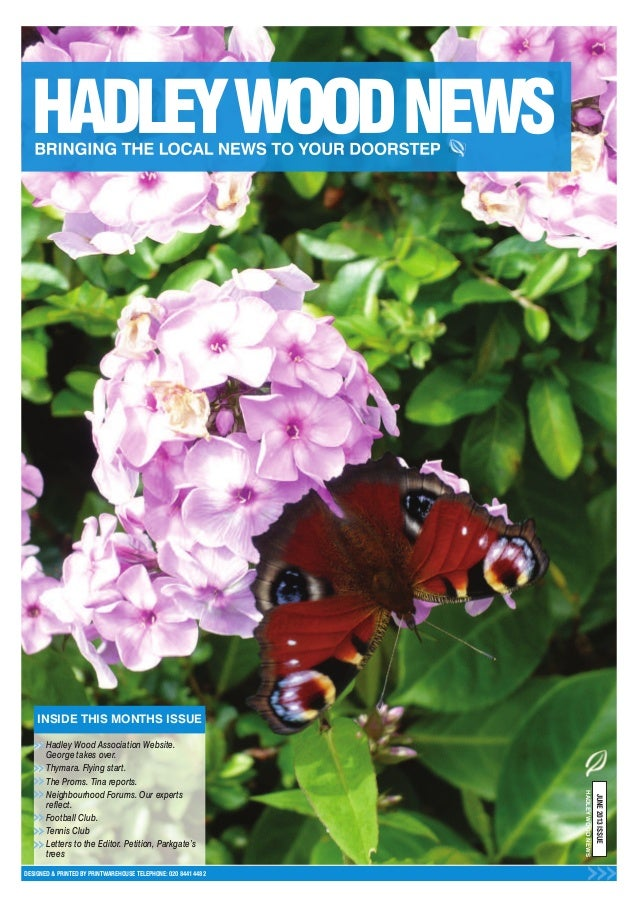 INSIDE THIS MONTHS ISSUEDESIGNED & PRINTED BY PRINTWAREHOUSE TELEPHONE: 020 8441 4482JUNE2013ISSUEHADLEYWOODNEWSHadley Woo...