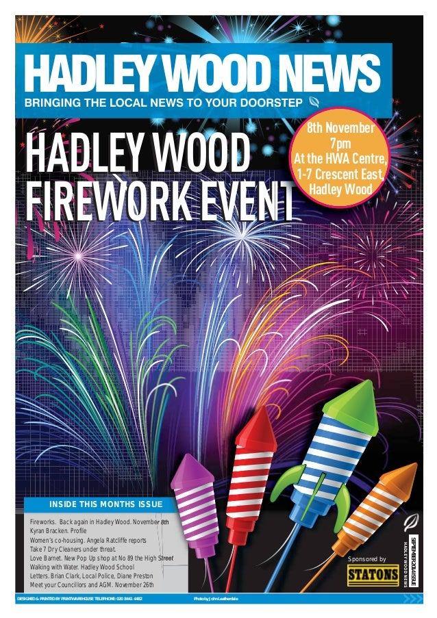 HADLEY WOOD  FIREWORK EVENT  INSIDE THIS MONTHS ISSUE  Fireworks. Back again in Hadley Wood. November 8th  Kyran Bracken. ...