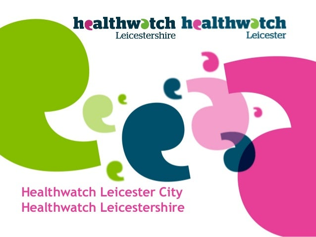 Healthwatch Leicester City Healthwatch Leicestershire