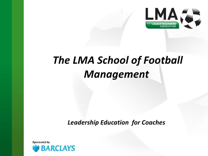 The LMA School of Football       Management       Leadership Education for Coaches