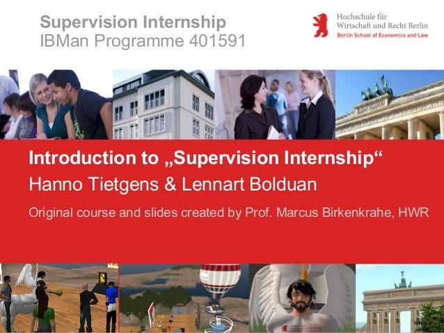 "Supervision Internship IBMan Programme 401591  Introduction to ""Supervision Internship"" Hanno Tietgens & Lennart Bolduan O..."