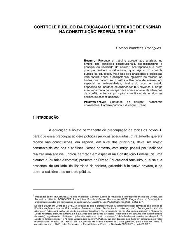 CONTROLE PÚBLICO DA EDUCAÇÃO E LIBERDADE DE ENSINAR NA CONSTITUIÇÃO FEDERAL DE 1988 © Horácio Wanderlei Rodrigues * Resumo...