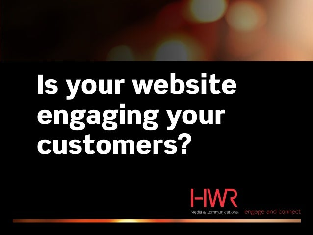 Is your websiteengaging yourcustomers?