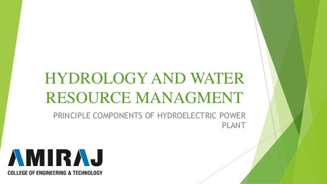 HYDROLOGY AND WATER RESOURCE MANAGMENT PRINCIPLE COMPONENTS OF HYDROELECTRIC POWER PLANT