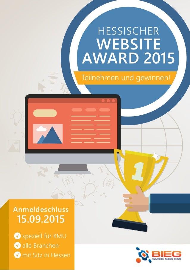 Anmeldeschluss 15.09.2015 speziell für KMU alle Branchen mit Sitz in Hessen HESSISCHER WEBSITE AWARD 2015 Teilnehmen und g...