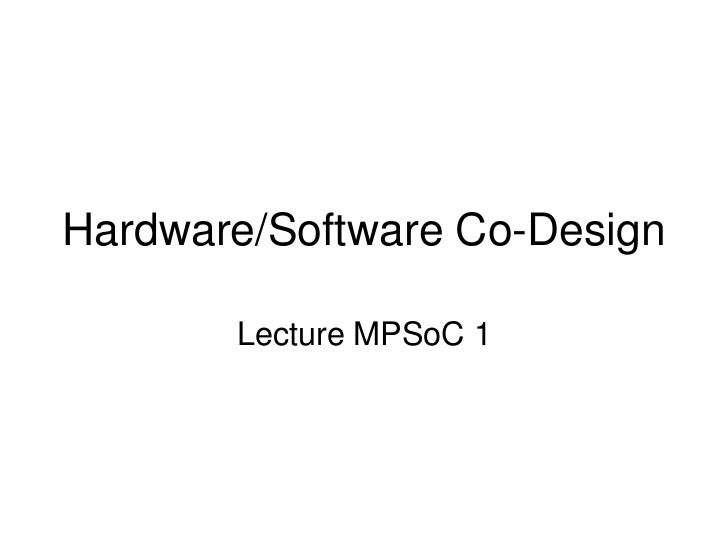 Hardware/Software Co-Design       Lecture MPSoC 1