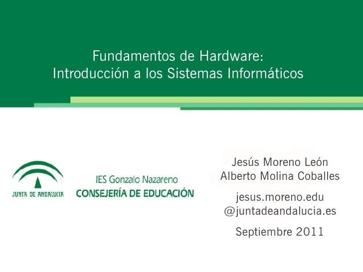 Fundamentos de Hardware:Introducción a los Sistemas Informáticos                            Jesús Moreno León             ...