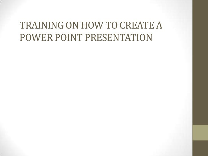TRAINING ON How to create a Power Point presentation <br />