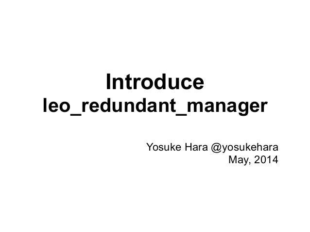 Introduce leo_redundant_manager Yosuke Hara @yosukehara May, 2014