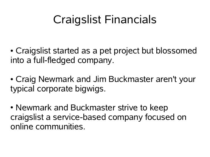 Craigslist Financials● Craigslist started as a pet project but blossomedinto a full-fledged company.● Craig Newmark and Ji...