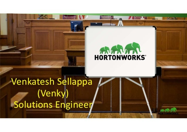1 © Hortonworks Inc. 2011 – 2016. All Rights Reserved Venkatesh Sellappa  (Venky) Solutions Engineer