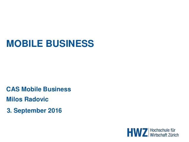 MOBILE BUSINESS CAS Mobile Business Milos Radovic 3. September 2016