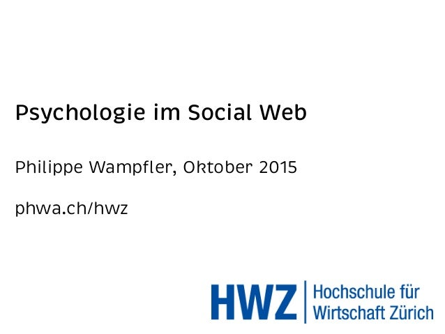Psychologie im Social Web Philippe Wampfler, Oktober 2015 phwa.ch/hwz