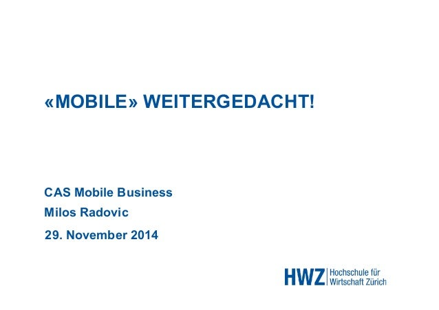 «MOBILE» WEITERGEDACHT!  CAS Mobile Business  Milos Radovic  29. November 2014
