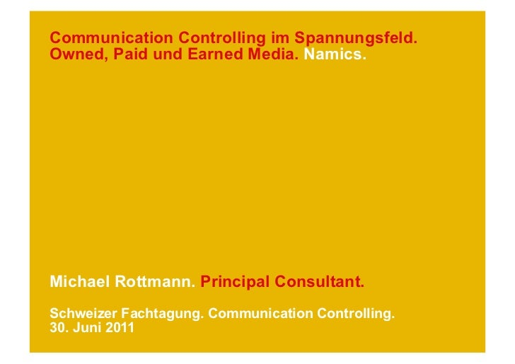 Communication Controlling im Spannungsfeld.Owned, Paid und Earned Media. Namics.Michael Rottmann. Principal Consultant.Sch...