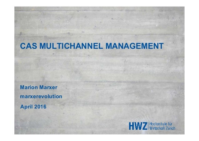 CAS MULTICHANNEL MANAGEMENT Marion Marxer marxerevolution April 2016