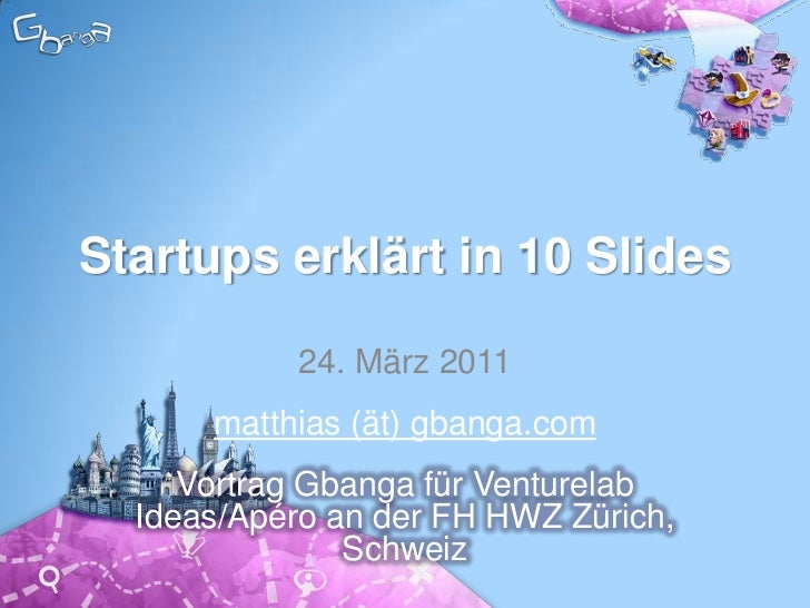 Startups erklärt in 10 Slides<br />24. März 2011<br />matthias@gbanga.com<br />+41 76 561 29 00<br />FH HWZ Ziri<br />