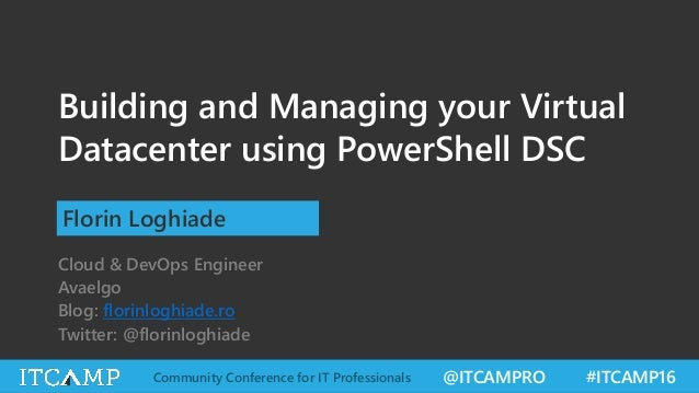 @ITCAMPRO #ITCAMP16Community Conference for IT Professionals Building and Managing your Virtual Datacenter using PowerShel...
