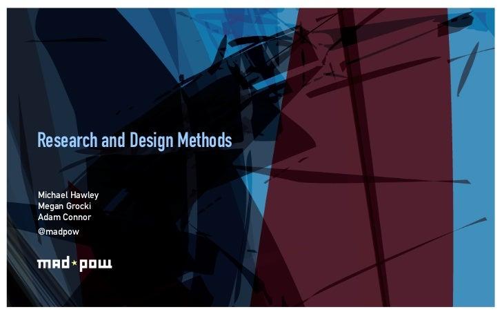 Research and Design MethodsMichael HawleyMegan GrockiAdam Connor@madpow